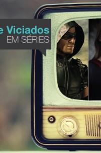 Heróis na TV: Arrow, Flash e Supergirl